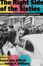 The Right Side of the Sixties: Reexamining Conservatism's Decade of Transformation by Laura Jane Gifford