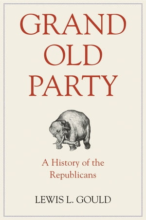 Grand Old Party A History of the Republicans