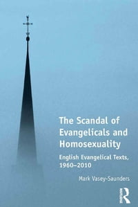 The Scandal of Evangelicals and Homosexuality: English Evangelical Texts, 1960–2010