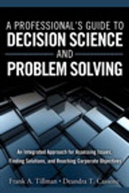 Book A Professional's Guide to Decision Science and Problem Solving: An Integrated Approach for… by Frank A. Tillman
