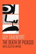 The Death of Picasso: New & Selected Writing by Guy Davenport