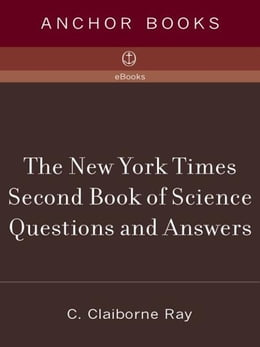Book The New York Times Second Book of Science Questions and Answers: 225 New, Unusual, Intriguing, and… by C. Claiborne Ray