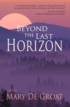 Beyond the Last Horizon by Mary De Groat