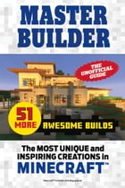 Master Builder 51 MORE Awesome Builds: The Most Unique and Inspiring Creations in Minecraft®  by Triumph Books