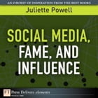 Social Media, Fame, and Influence by Juliette Powell