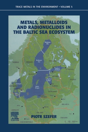 Metals,  Metalloids and Radionuclides in the Baltic Sea Ecosystem
