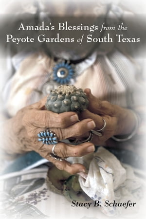 Amada's Blessings from the Peyote Gardens of South Texas