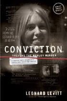 Conviction: Solving the Moxley Murder: A Reporter and Detective's Twenty-Year Search for Justice by Leonard Levitt