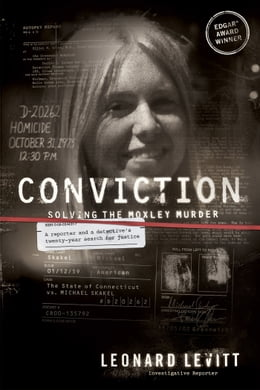 Book Conviction: Solving the Moxley Murder: A Reporter and Detective's Twenty-Year Search for Justice by Leonard Levitt