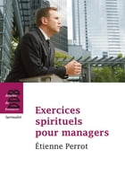 Exercices spirituels pour managers: Etienne Pérrot by Etienne Perrot