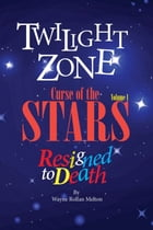 Twilight Zone Curse of the Stars Volume 1 Resigned to Death by Wayne Rollan Melton