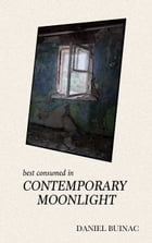 Best Consumed in Contemporary Moonlight by Daniel Buinac