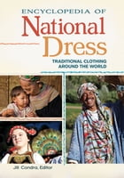 Encyclopedia of National Dress: Traditional Clothing around the World [2 volumes] by Jill Condra