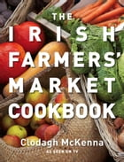 The Irish Farmers' Market Cookbook by Clodagh McKenna