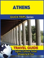 Athens Travel Guide (Quick Trips Series): Sights, Culture, Food, Shopping & Fun by Raymond Stone