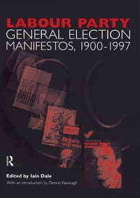 Volume Two. Labour Party General Election Manifestos 1900-1997