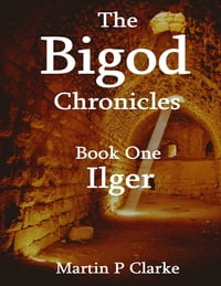 The Bigod Chronicles - Book One Ilger