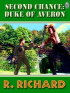 SECOND CHANCE: DUKE OF AVERON by R. Richard