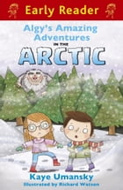 Algy's Amazing Adventures in the Arctic (Early Reader) by Kaye Umansky