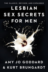 Lesbian Sex Secrets for Men, Revised and Expanded: What Every Man Wants to Know About Making Love…