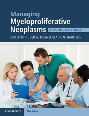 Managing Myeloproliferative Neoplasms A Case-Based Approach