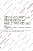 Epidemiology and Prevention of Gallstone Disease: Proceedings of an International Workshop on the Epidemiology and Prevention of Gallstone Disease, he by L. Capocaccia