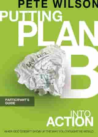 Putting Plan B Into Action Participant's Guide by Pete Wilson