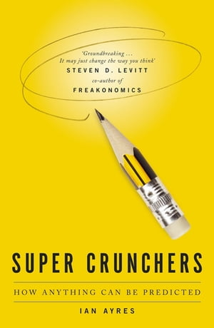 Super Crunchers How Anything Can Be Predicted