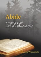Abide: Keeping Vigil with the Word of God