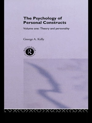 The Psychology of Personal Constructs Volume One: Theory and Personality