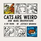 Cats Are Weird: And More Observations by Jeffrey Brown