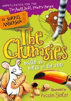 The Clumsies Make a Mess of the Zoo (The Clumsies, Book 4) by Sorrel Anderson