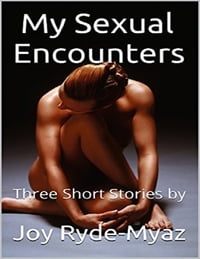 My Sexual Encounters: Three Short Stories