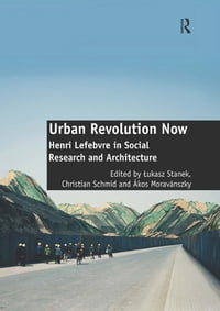 Urban Revolution Now: Henri Lefebvre in Social Research and Architecture