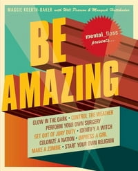 Mental Floss Presents Be Amazing: Glow in the Dark, Control the Weather, Perform Your Own Surgery…