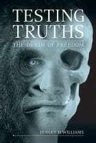 Testing Truths: The Death of Freedom