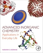 Advanced Inorganic Chemistry: Applications in Everyday Life by Narayan S. Hosmane