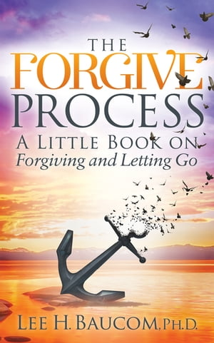 The Forgive Process: A Little Book on Forgiving and Letting Go