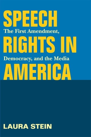 Speech Rights in America The First Amendment,  Democracy,  and the Media