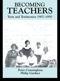 Becoming Teachers: Texts and Testimonies, 1907-1950