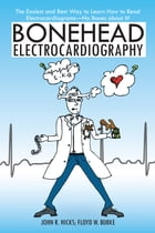 Bonehead Electrocardiography: The Easiest and Best Way to Learn How to Read Electrocardiograms—No…