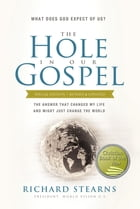 The Hole in Our Gospel Special Edition: What Does God Expect of Us? The Answer That Changed My Life and Might Just Change the World by Richard Stearns