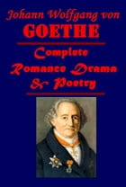 Complete Romance Drama Poetry by Johann Wolfgang von Goethe