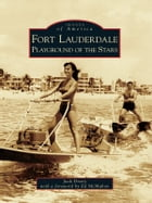 Fort Lauderdale:: Playground of the Stars by Jack Drury