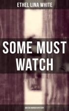 Some Must Watch (British Murder Mystery) by Ethel Lina White