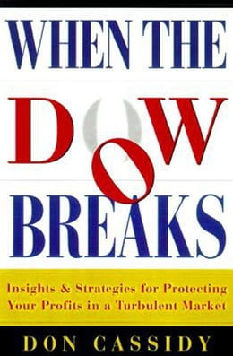 Book When the Dow Breaks: Insights & Strategies for Protecting Your Profits in a Turbulent Market by Cassidy, Donald