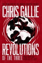 Revolutions Of The Three: The Third Part Of The Broken Chamber Trilogy by Chris Gallie