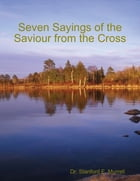 Seven Sayings of the Saviour from the Cross by Dr. Stanford E. Murrell
