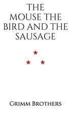 The Mouse, the Bird, and the Sausage by Grimm Brothers