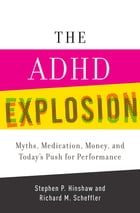 The ADHD Explosion: Myths, Medication, Money, and Today's Push for Performance by Stephen P. Hinshaw